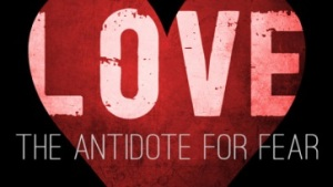 Love - The Antidote for Fear